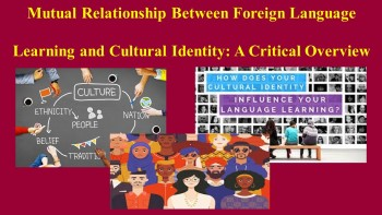 Mutual Relationship of foreign language learning and cultural Identity: A Critical Overview